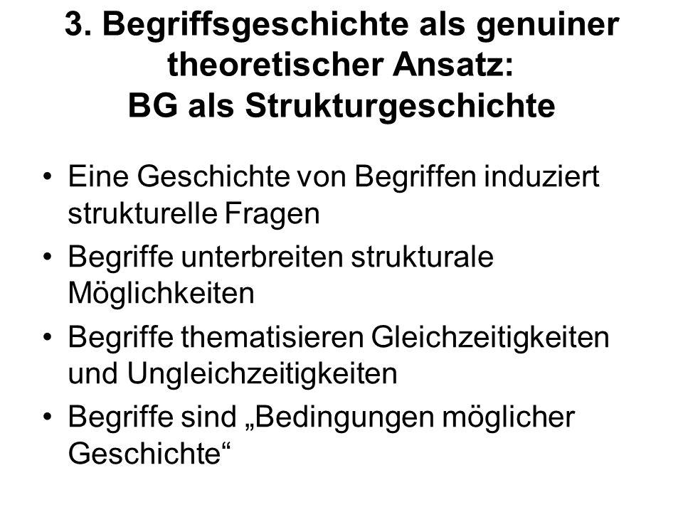 3. Begriffsgeschichte als genuiner theoretischer Ansatz: BG als Strukturgeschichte