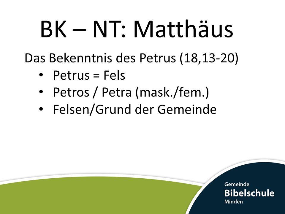 BK – NT: Matthäus Das Bekenntnis des Petrus (18,13-20) Petrus = Fels