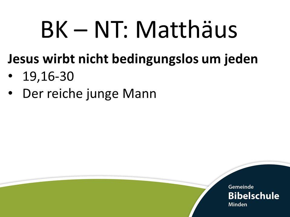 BK – NT: Matthäus Jesus wirbt nicht bedingungslos um jeden 19,16-30
