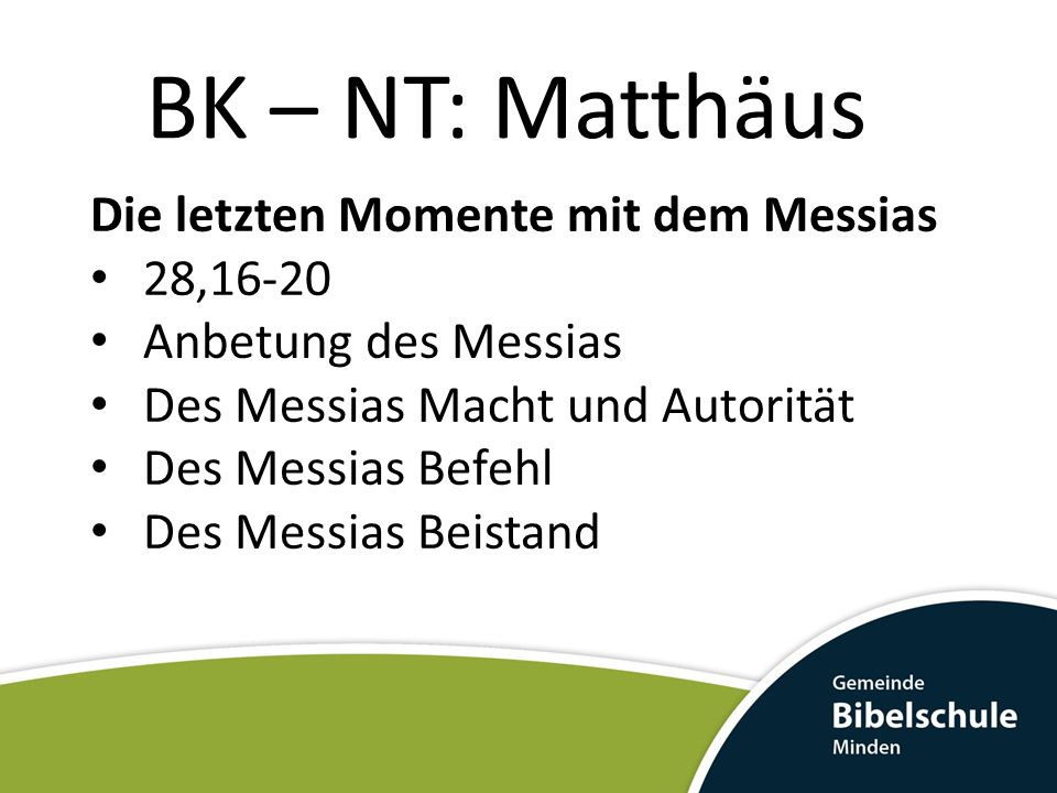 BK – NT: Matthäus Die letzten Momente mit dem Messias 28,16-20