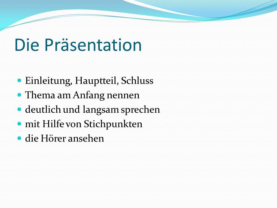 Die Präsentation Einleitung, Hauptteil, Schluss Thema am Anfang nennen