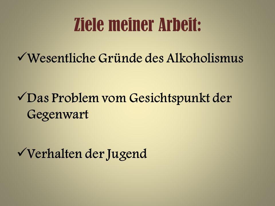 Ziele meiner Arbeit: Wesentliche Gründe des Alkoholismus
