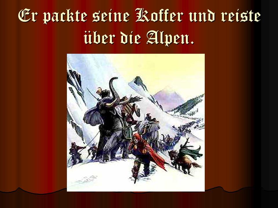 Er packte seine Koffer und reiste über die Alpen.
