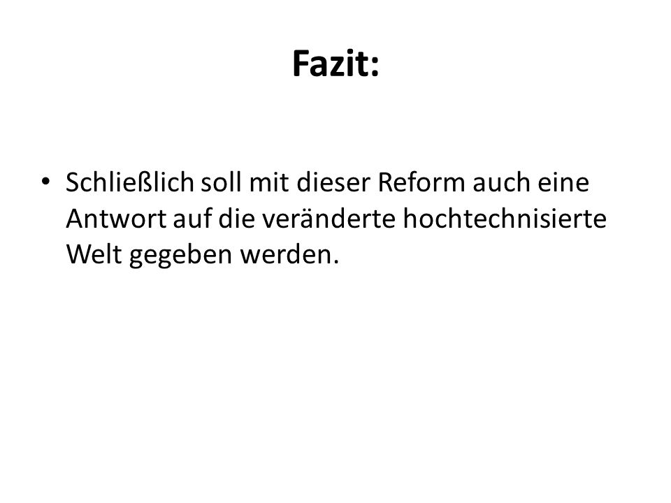 Fazit: Schließlich soll mit dieser Reform auch eine Antwort auf die veränderte hochtechnisierte Welt gegeben werden.