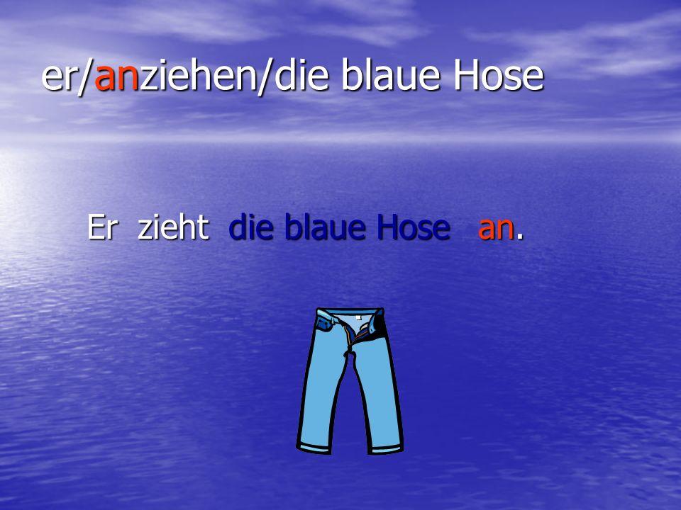 er/anziehen/die blaue Hose