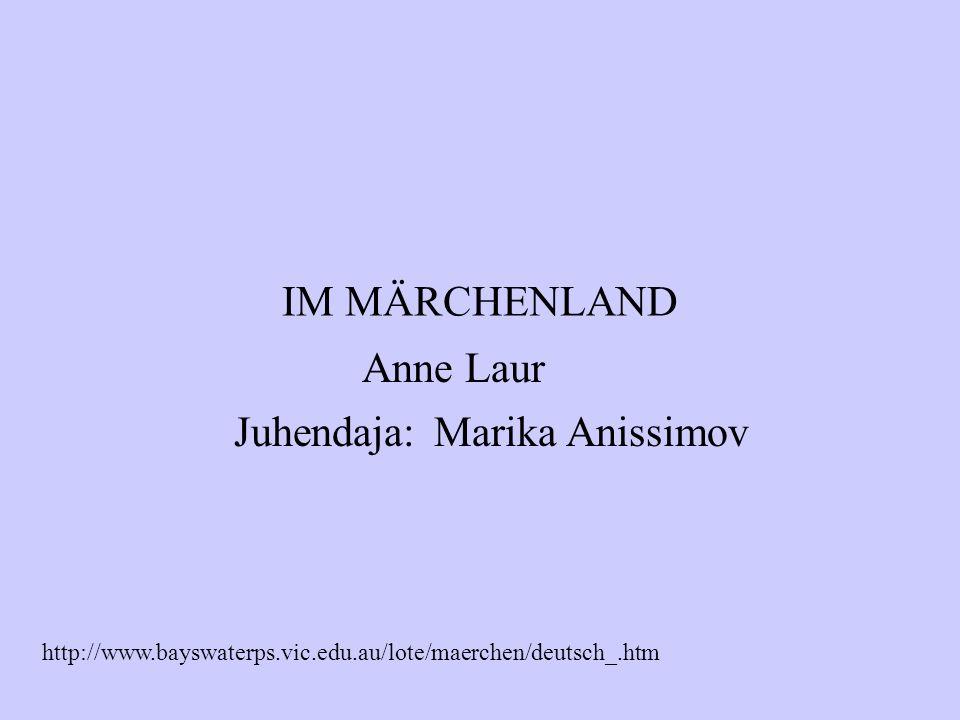 IM MÄRCHENLAND Anne Laur Juhendaja: Marika Anissimov