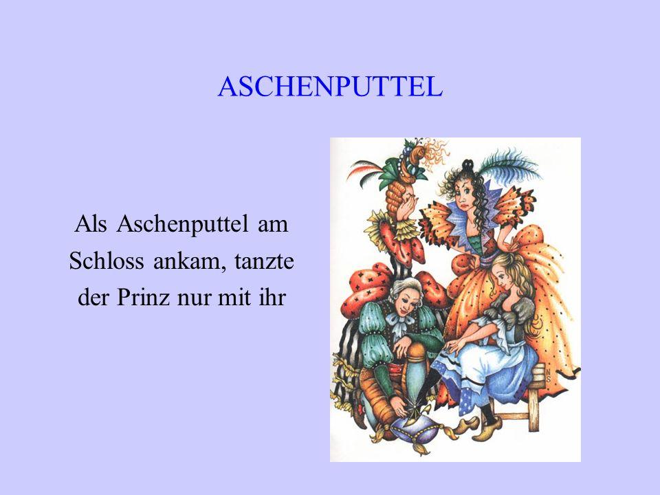 ASCHENPUTTEL Als Aschenputtel am Schloss ankam, tanzte
