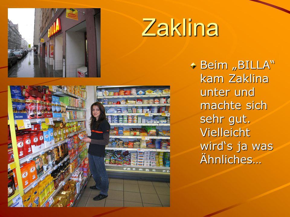 """Zaklina Beim """"BILLA kam Zaklina unter und machte sich sehr gut."""