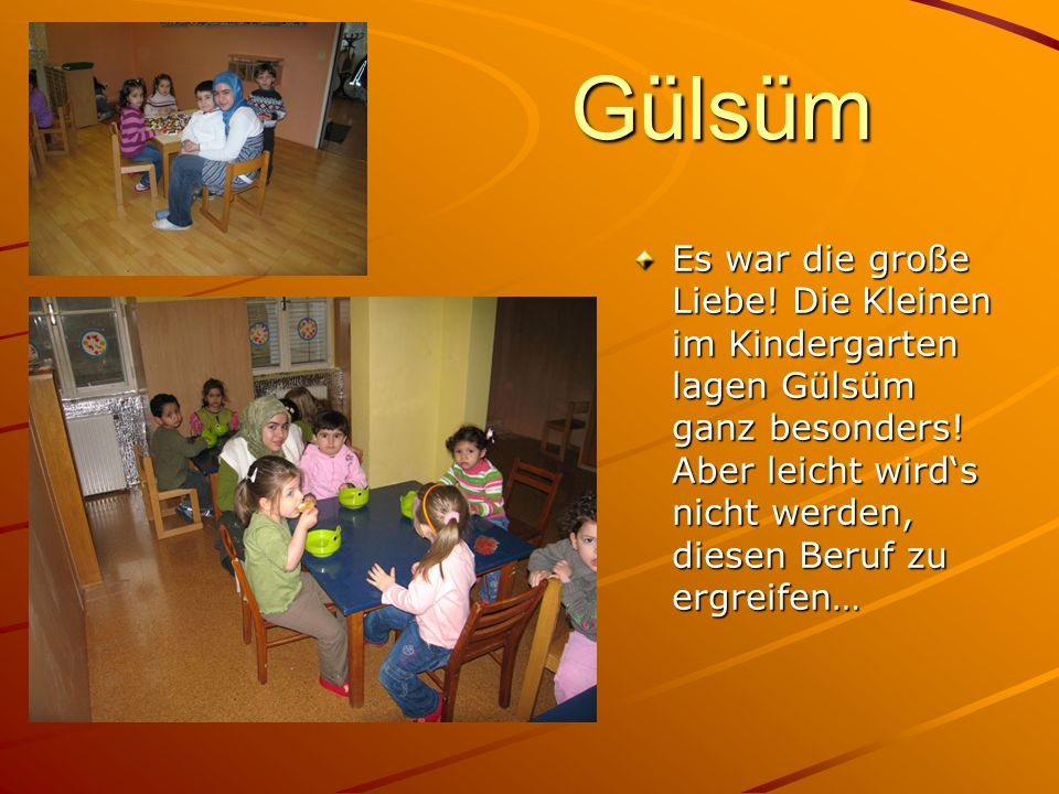 Gülsüm Es war die große Liebe. Die Kleinen im Kindergarten lagen Gülsüm ganz besonders.