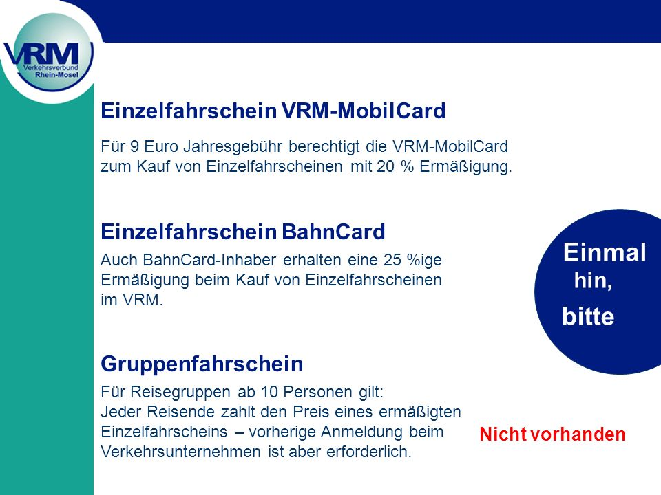 Einmal bitte Einzelfahrschein VRM-MobilCard Einzelfahrschein BahnCard
