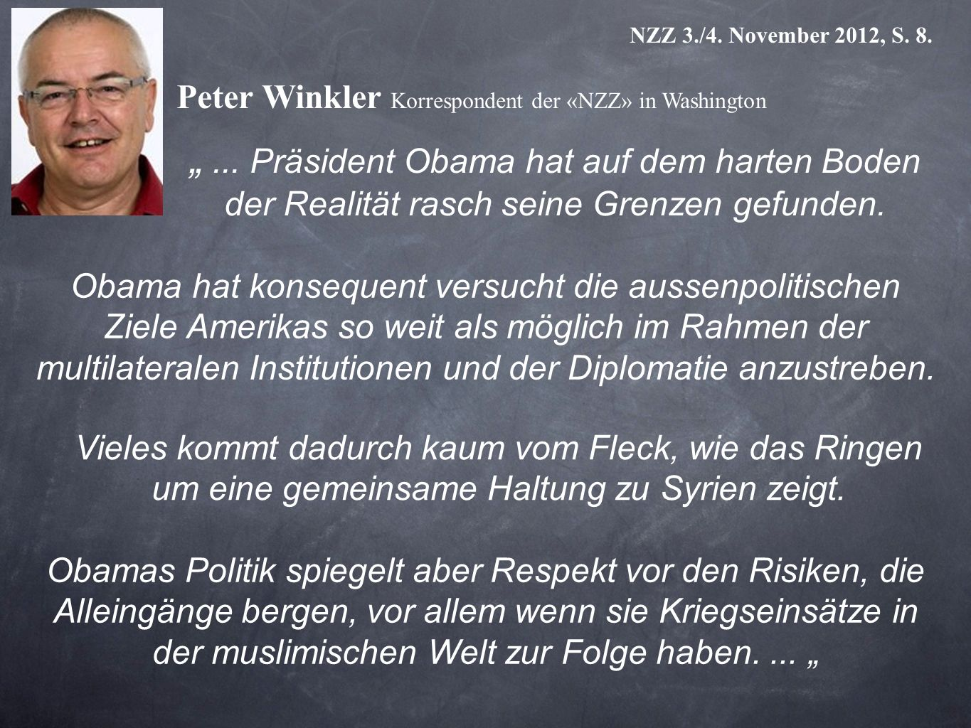 NZZ 3./4. November 2012, S. 8. Peter Winkler Korrespondent der «NZZ» in Washington.