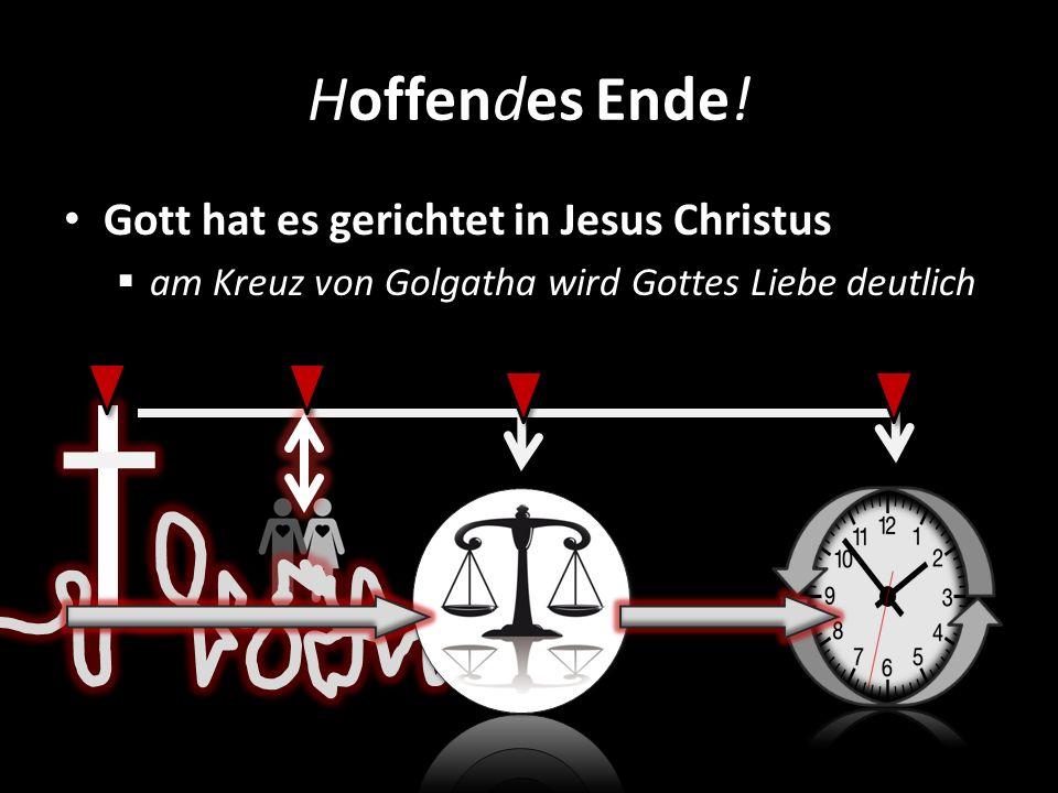 Hoffendes Ende! Gott hat es gerichtet in Jesus Christus