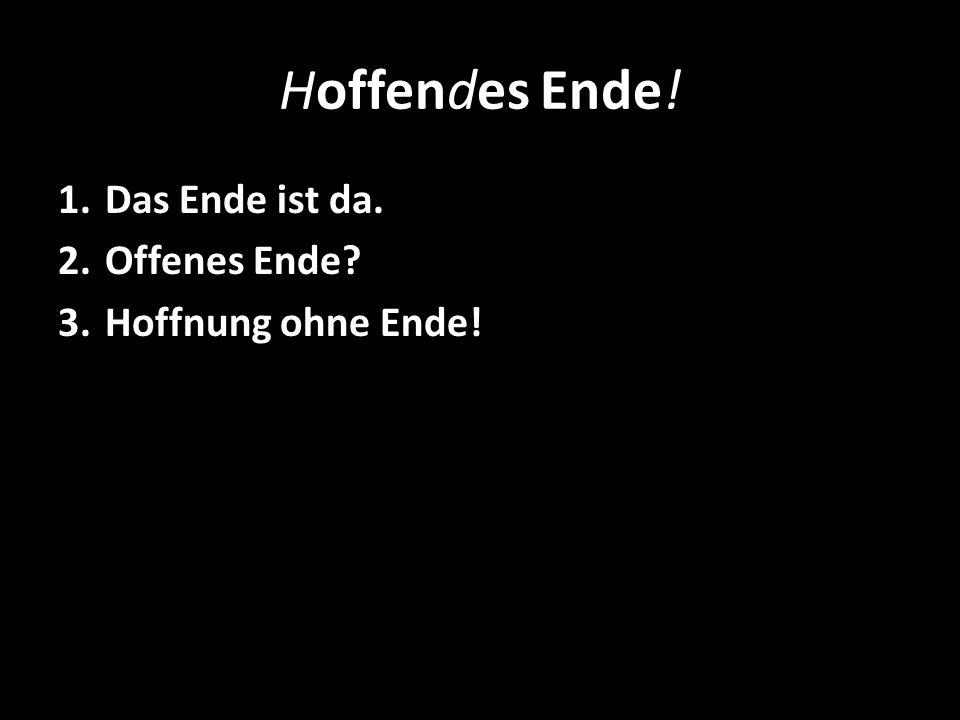 Hoffendes Ende! Das Ende ist da. Offenes Ende Hoffnung ohne Ende!