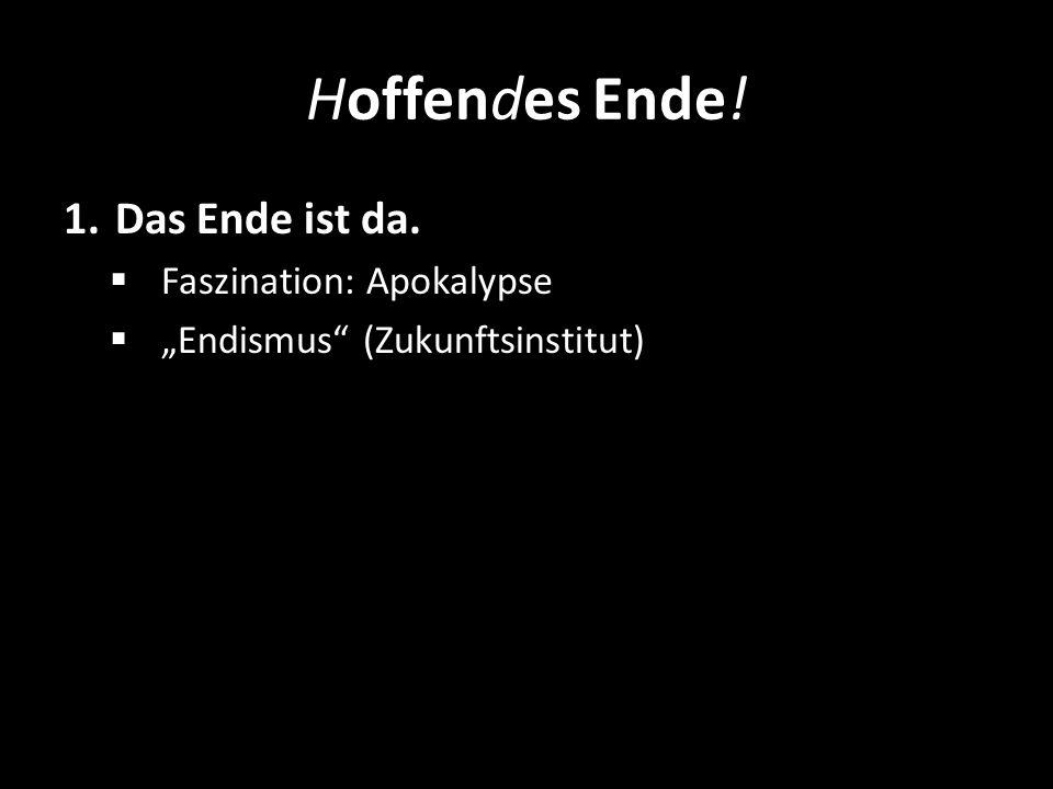 Hoffendes Ende! Das Ende ist da. Faszination: Apokalypse