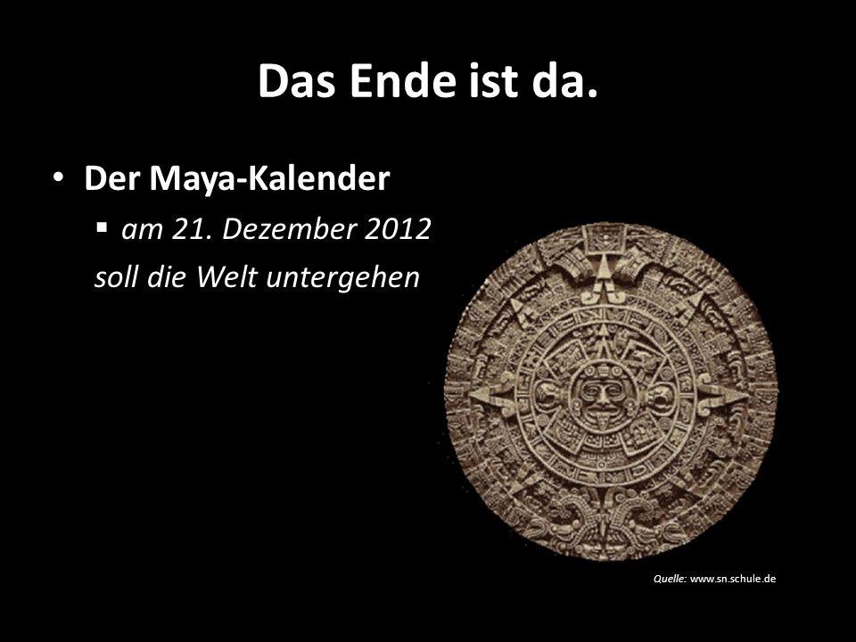 Das Ende ist da. Der Maya-Kalender am 21. Dezember 2012