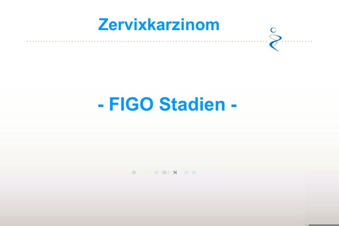 - FIGO Stadien - Zervixkarzinom 27