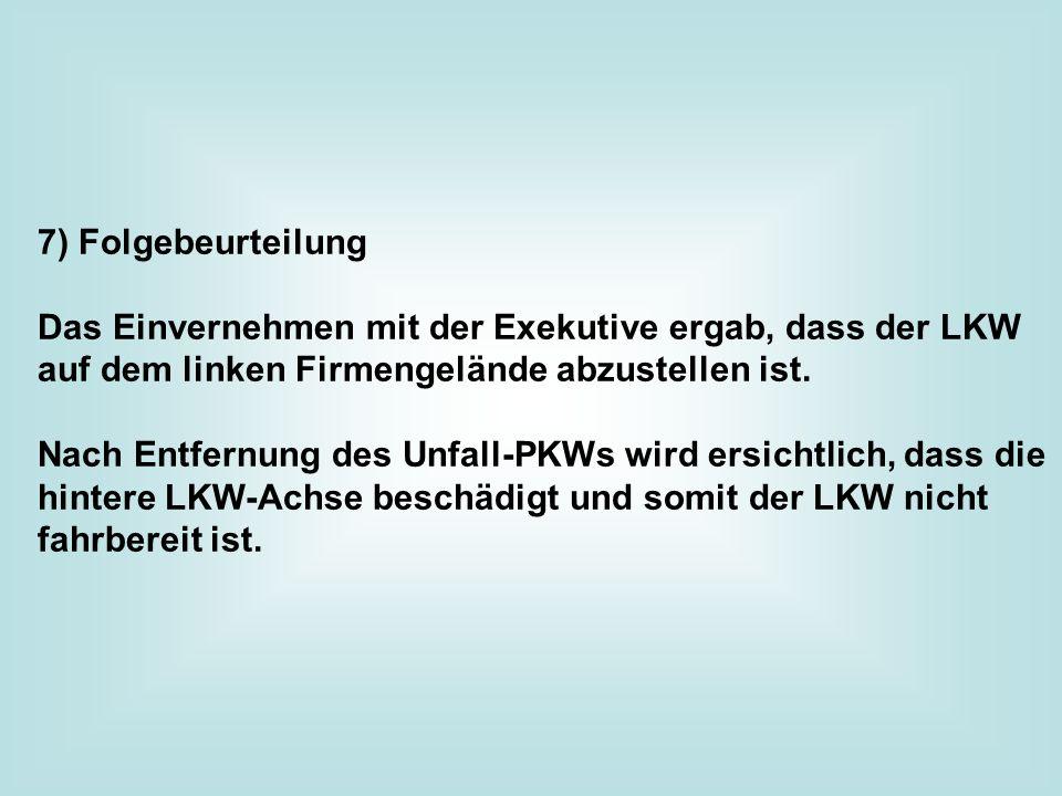 7) Folgebeurteilung Das Einvernehmen mit der Exekutive ergab, dass der LKW auf dem linken Firmengelände abzustellen ist.