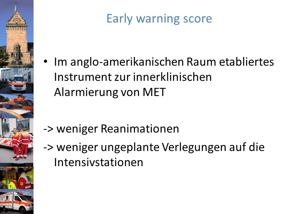 Early warning score Im anglo-amerikanischen Raum etabliertes Instrument zur innerklinischen Alarmierung von MET.