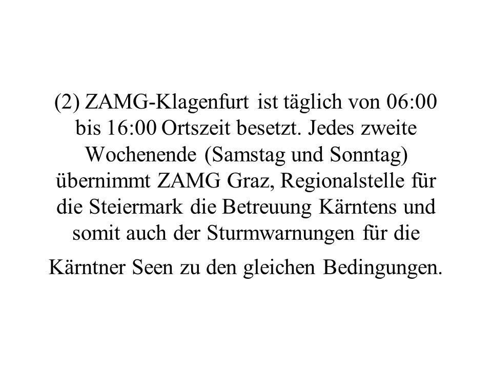 (2) ZAMG-Klagenfurt ist täglich von 06:00 bis 16:00 Ortszeit besetzt
