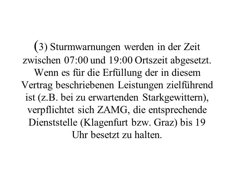 (3) Sturmwarnungen werden in der Zeit zwischen 07:00 und 19:00 Ortszeit abgesetzt.