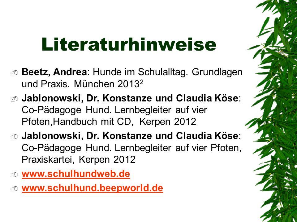 Literaturhinweise Beetz, Andrea: Hunde im Schulalltag. Grundlagen und Praxis. München 20132.
