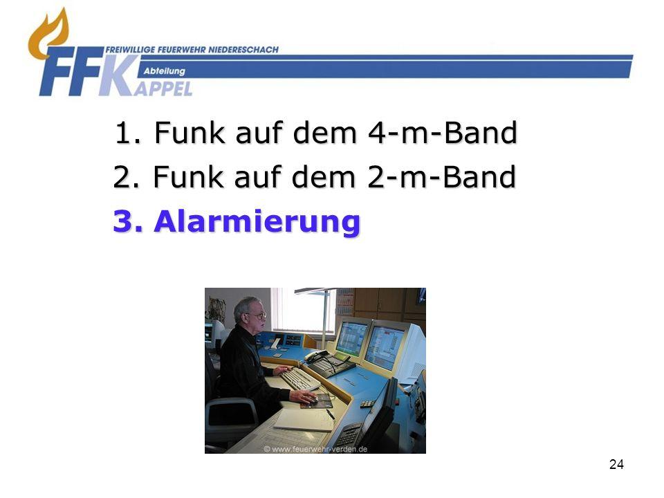 1. Funk auf dem 4-m-Band 2. Funk auf dem 2-m-Band 3. Alarmierung