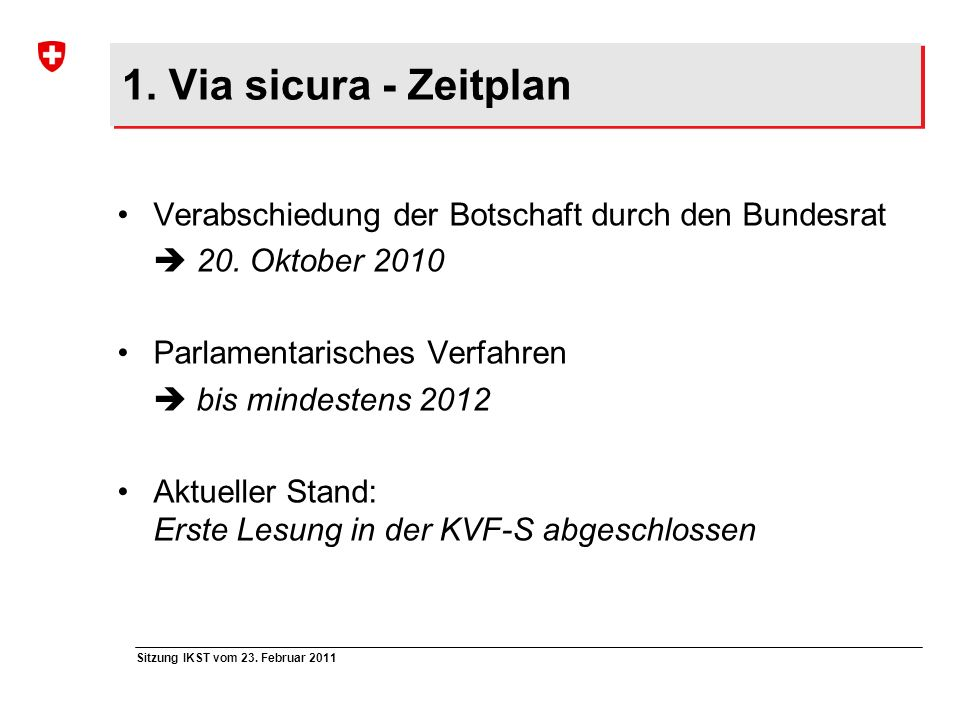 1. Via sicura - Zeitplan Verabschiedung der Botschaft durch den Bundesrat.  20. Oktober 2010. Parlamentarisches Verfahren.