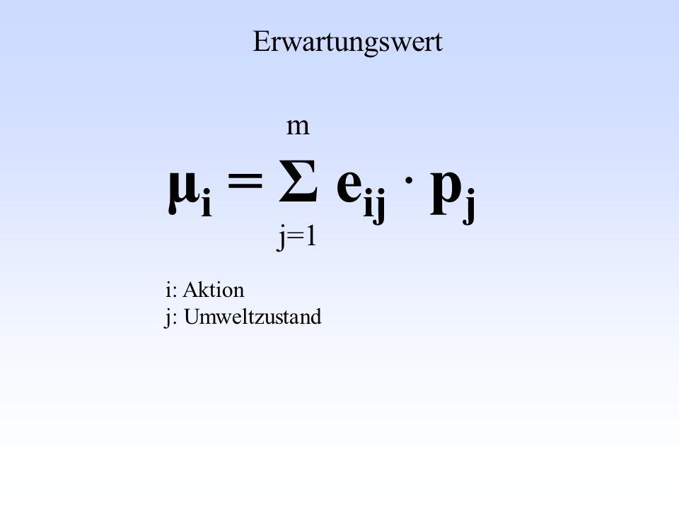 Erwartungswert m μi = Σ eij . pj j=1 i: Aktion j: Umweltzustand
