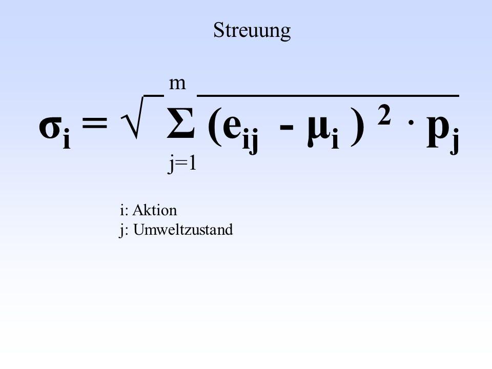 Streuung m σi = √ Σ (eij - μi ) 2 . pj j=1 i: Aktion j: Umweltzustand