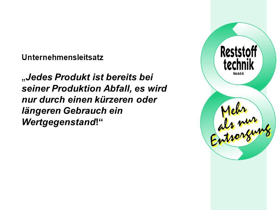 """Unternehmensleitsatz """"Jedes Produkt ist bereits bei seiner Produktion Abfall, es wird nur durch einen kürzeren oder längeren Gebrauch ein Wertgegenstand!"""