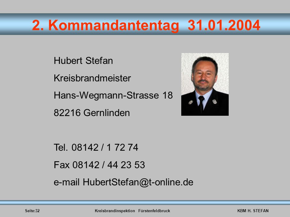 Hubert Stefan Kreisbrandmeister. Hans-Wegmann-Strasse 18. 82216 Gernlinden. Tel. 08142 / 1 72 74.