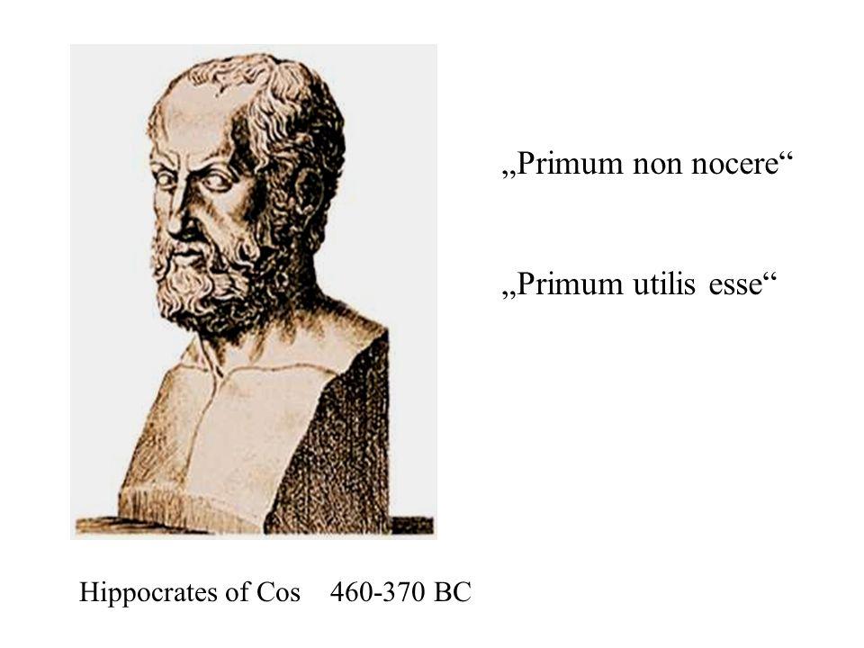 """""""Primum non nocere """"Primum utilis esse Hippocrates of Cos 460-370 BC"""