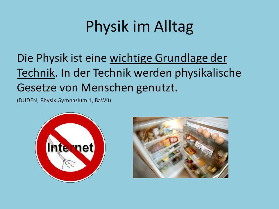 Physik im Alltag Die Physik ist eine wichtige Grundlage der Technik. In der Technik werden physikalische Gesetze von Menschen genutzt.