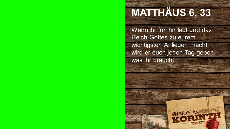 Matthäus 6, 33 MATTHÄUS 6, 33.