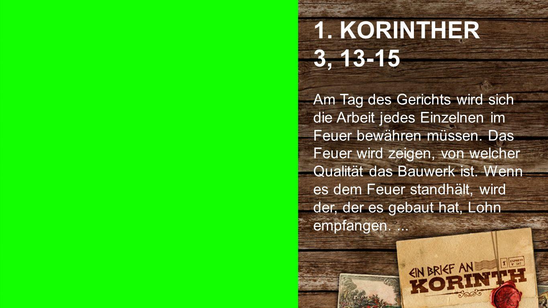 1. KORINTHER 3, 13-15 1. Korinther 3, 13-15 1