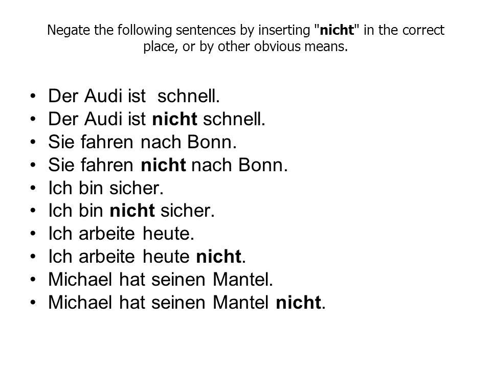 Der Audi ist nicht schnell. Sie fahren nach Bonn.