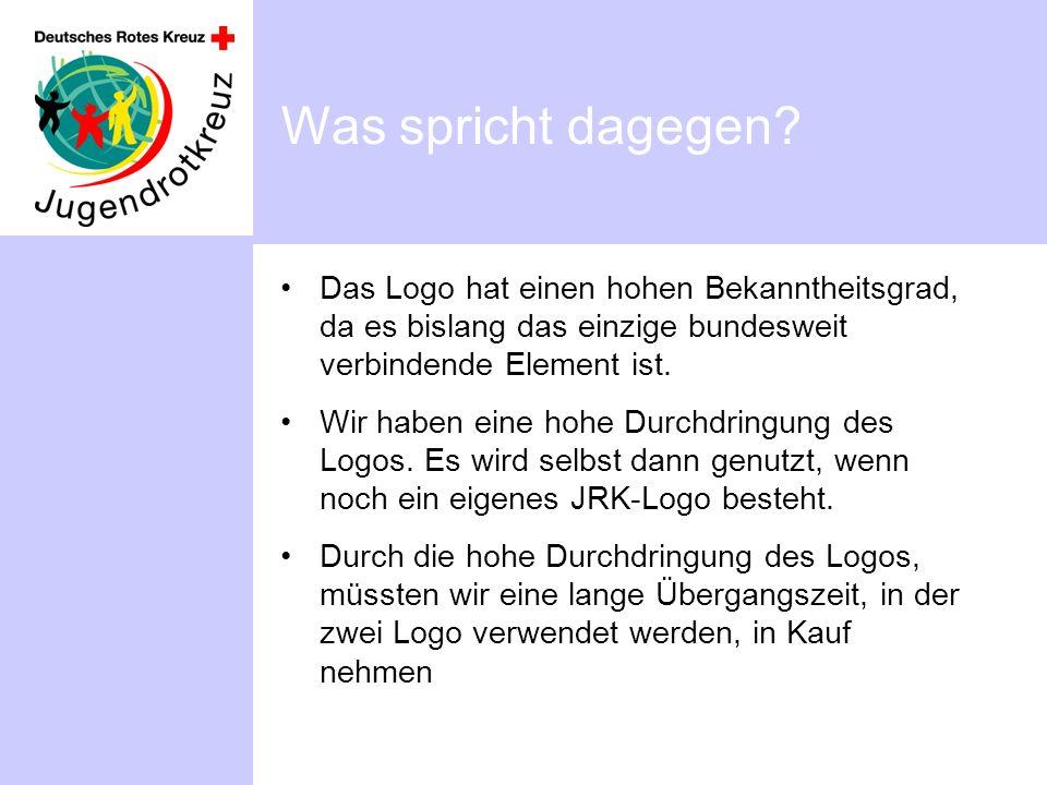 Was spricht dagegen Das Logo hat einen hohen Bekanntheitsgrad, da es bislang das einzige bundesweit verbindende Element ist.