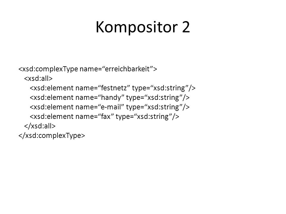 Kompositor 2 <xsd:complexType name= erreichbarkeit >