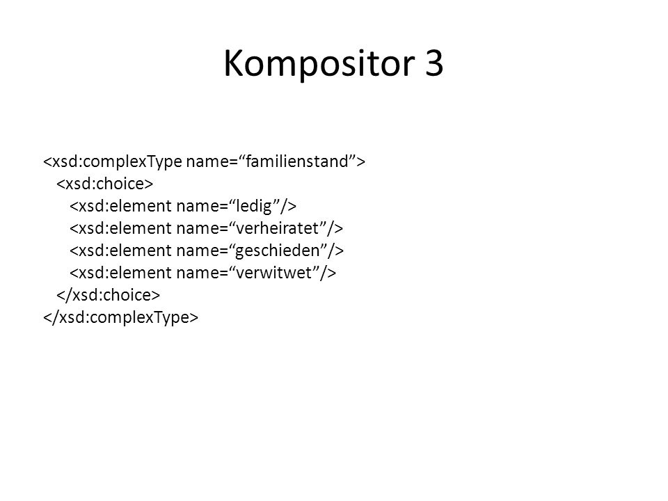 Kompositor 3 <xsd:complexType name= familienstand >