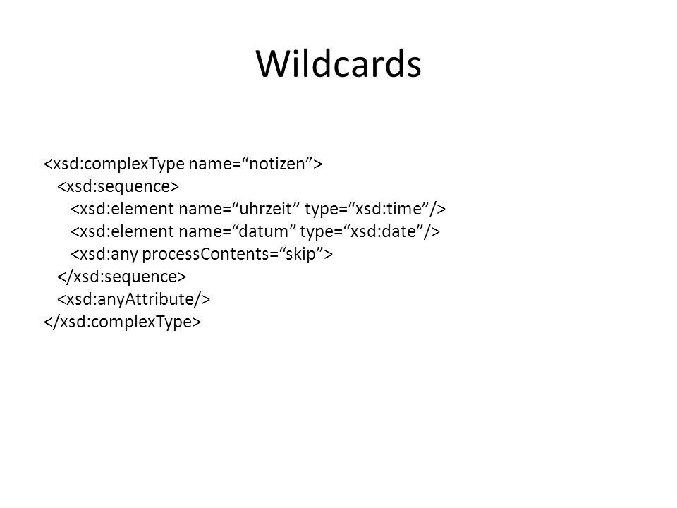 Wildcards <xsd:complexType name= notizen > <xsd:sequence>