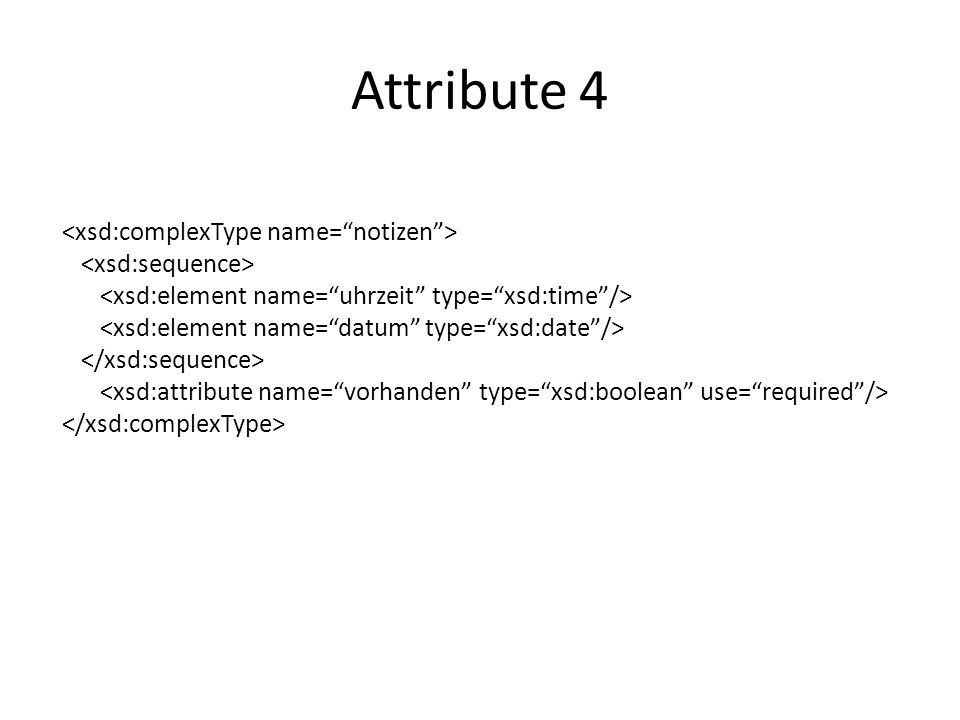 Attribute 4 <xsd:complexType name= notizen >