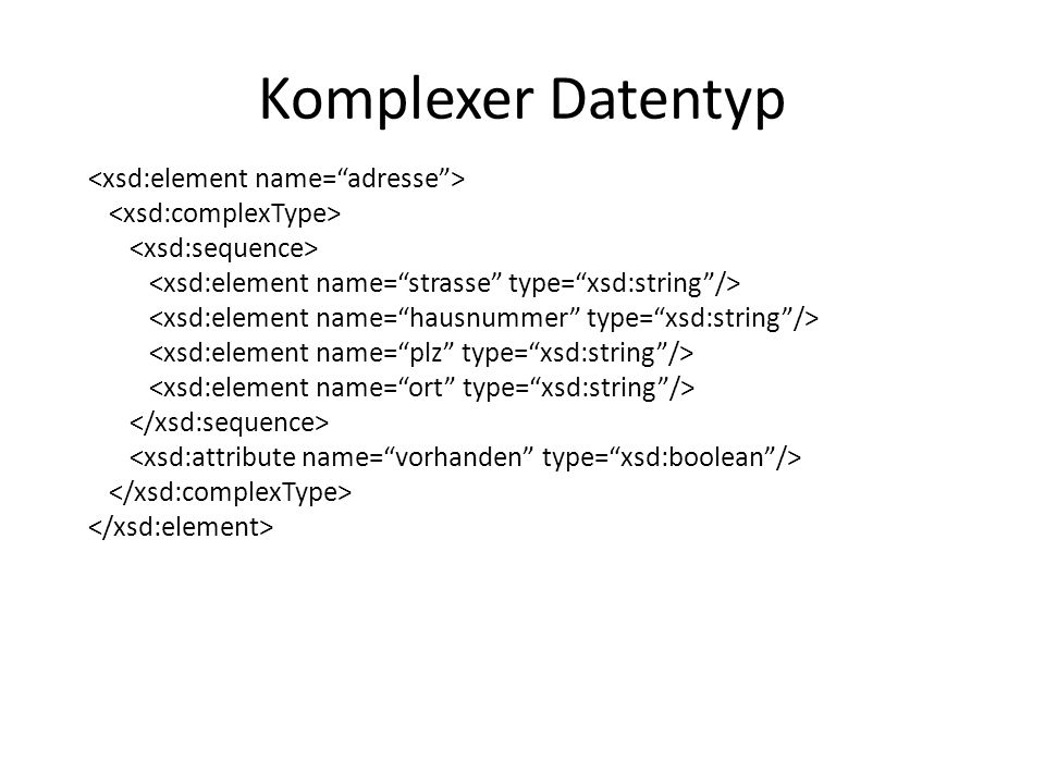 Komplexer Datentyp <xsd:element name= adresse >