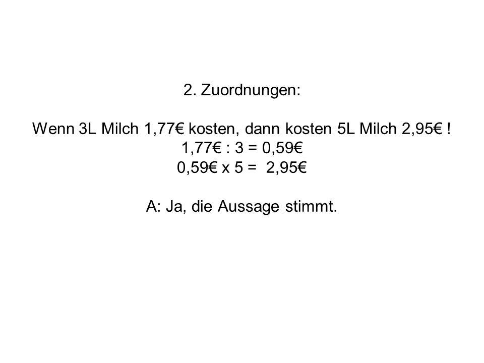 2. Zuordnungen: Wenn 3L Milch 1,77€ kosten, dann kosten 5L Milch 2,95€