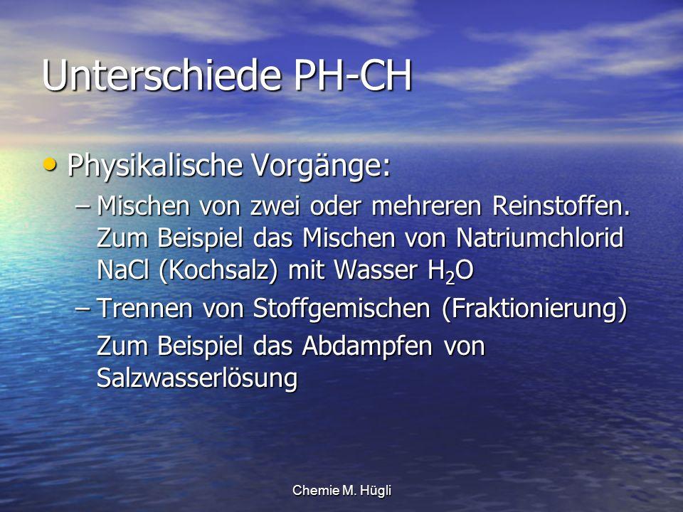 Unterschiede PH-CH Physikalische Vorgänge: