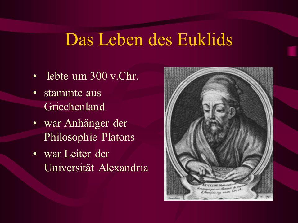 Das Leben des Euklids lebte um 300 v.Chr. stammte aus Griechenland