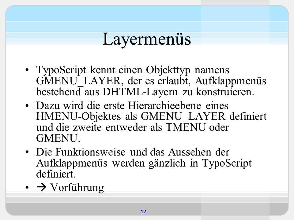 Layermenüs TypoScript kennt einen Objekttyp namens GMENU_LAYER, der es erlaubt, Aufklappmenüs bestehend aus DHTML-Layern zu konstruieren.