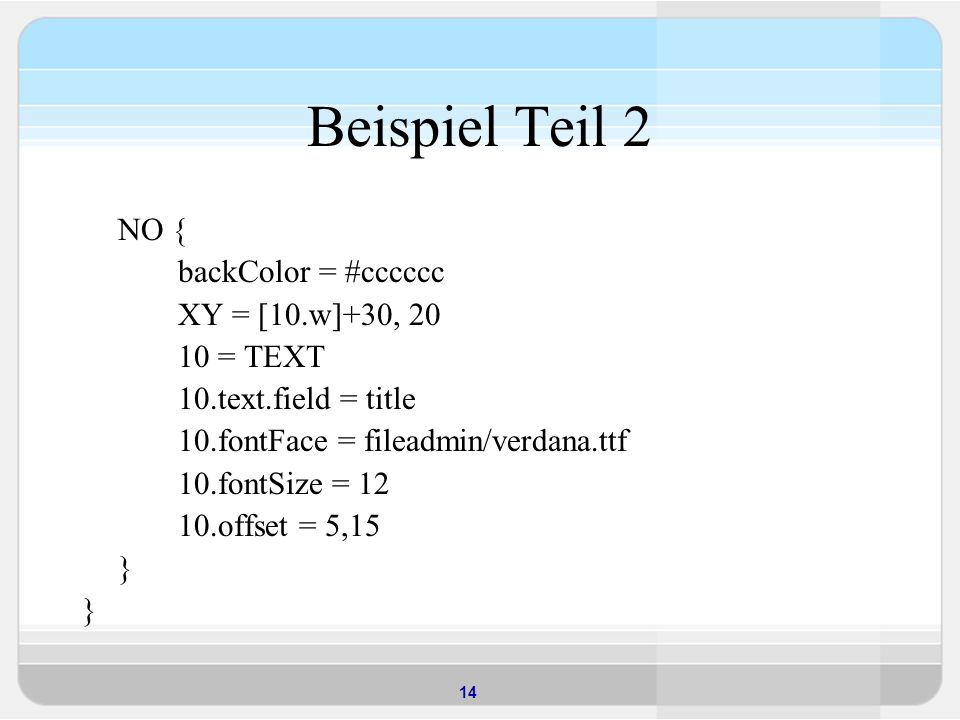 Beispiel Teil 2 NO { backColor = #cccccc XY = [10.w]+30, = TEXT