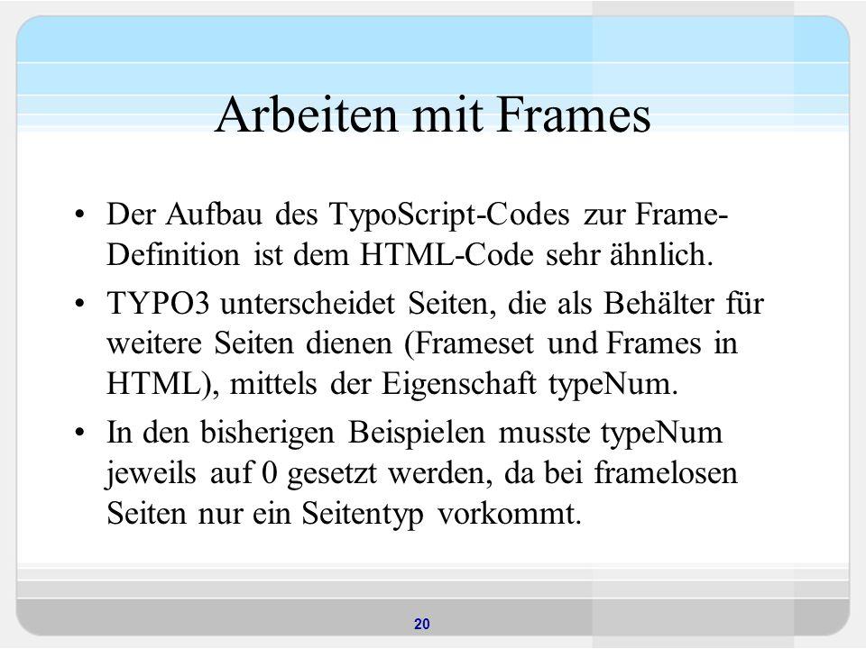 Arbeiten mit Frames Der Aufbau des TypoScript-Codes zur Frame-Definition ist dem HTML-Code sehr ähnlich.