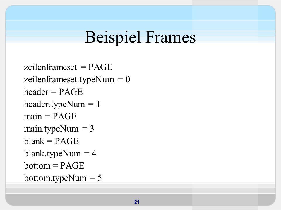 Beispiel Frames zeilenframeset = PAGE zeilenframeset.typeNum = 0