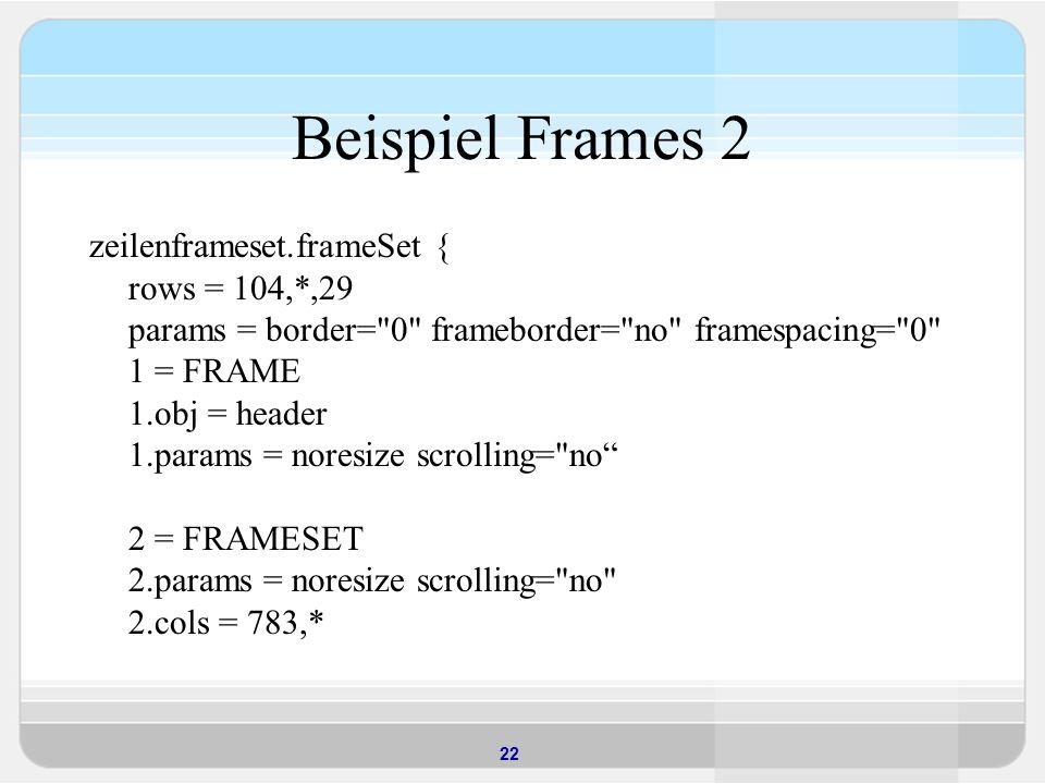 Beispiel Frames 2 zeilenframeset.frameSet { rows = 104,*,29